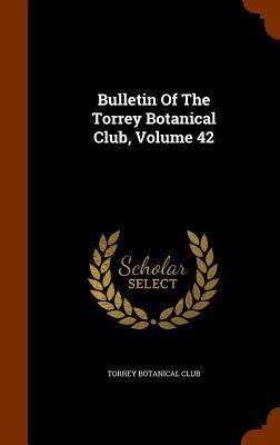 Bulletin of the Torrey Botanical Club, Volume 42