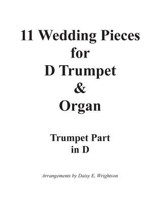 11 Wedding Pieces for D Trumpet & Organ Trumpet Part