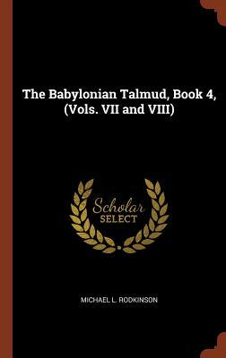 The Babylonian Talmud, Book 4, (Vols. VII and VIII)