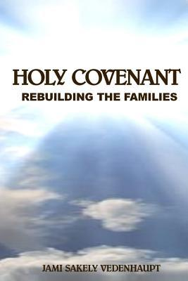 Holy Covenant Rebuilding the Families