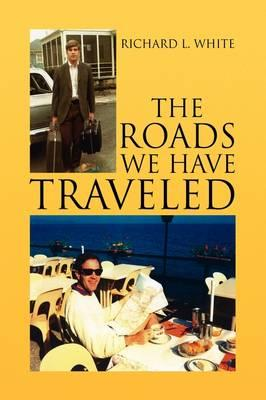 The Roads We Have Traveled