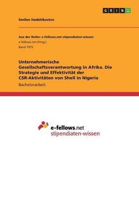Unternehmerische Gesellschaftsverantwortung in Afrika. Die Strategie und Effektivität der CSR-Aktivitäten von Shell in Nigeria
