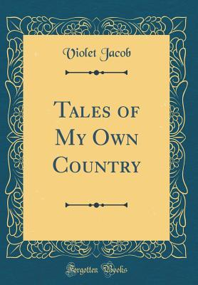 Tales of My Own Country (Classic Reprint)