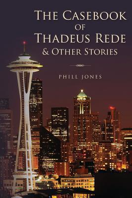 The Casebook of Thadeus Rede & Other Stories
