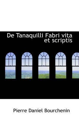 de Tanaquilli Fabri Vita Et Scriptis