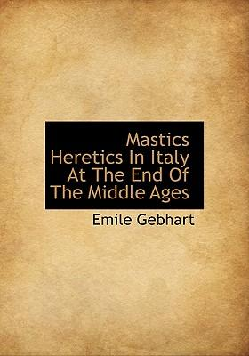 Mastics Heretics in Italy at the End of the Middle Ages