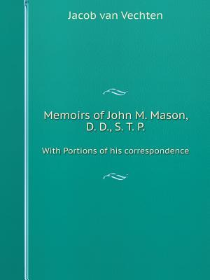 Memoirs of John M. Mason with Portions of His Correspondence