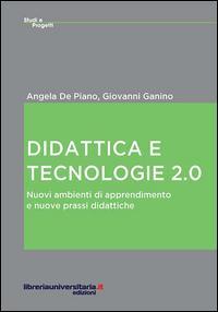 Didattica e tecnologie 2.0. Nuovi ambienti di apprendimento e nuove prassi didattiche