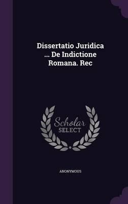 Dissertatio Juridica ... de Indictione Romana. Rec