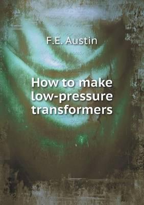 How to Make Low-Pressure Transformers