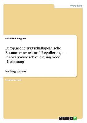Europäische wirtschaftspolitische Zusammenarbeit und Regulierung - Innovationsbeschleunigung oder -hemmung