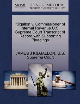 Kilgallon V. Commissioner of Internal Revenue U.S. Supreme Court Transcript of Record with Supporting Pleadings
