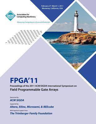 FPGA 2011 Proceedings of 2011 ACM/SIGDA International Symposium on Field Programmable Gate Arrays