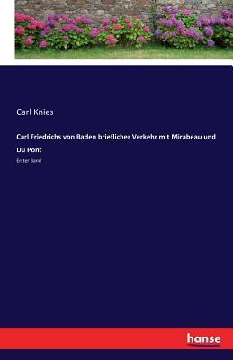 Carl Friedrichs von Baden brieflicher Verkehr mit Mirabeau und Du Pont