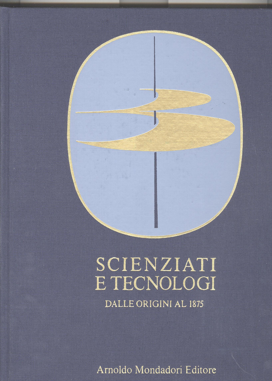 Scienziati e Tecnologi dalle origini al 1875 - Vol.1