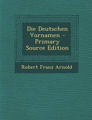Die Deutschen Vornamen - Primary Source Edition