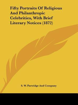 Fifty Portraits Of Religious And Philanthropic Celebrities, With Brief Literary Notices (1872)