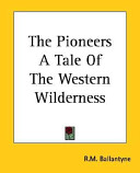 The Pioneers a Tale of the Western Wilde