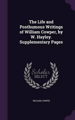 The Life and Posthumous Writings of William Cowper, by W. Hayley. Supplementary Pages