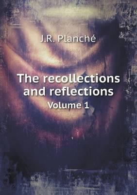 The Recollections and Reflections Volume 1