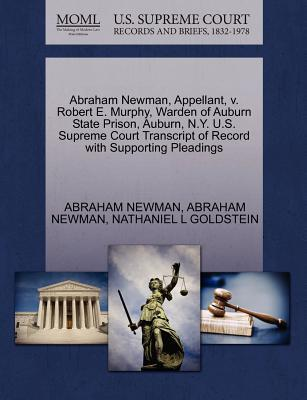 Abraham Newman, Appellant, V. Robert E. Murphy, Warden of Auburn State Prison, Auburn, N.Y. U.S. Supreme Court Transcript of Record with Supporting Pl
