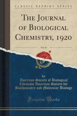The Journal of Biological Chemistry, 1920, Vol. 43 (Classic Reprint)