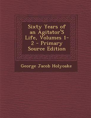 Sixty Years of an Agitator's Life, Volumes 1-2 - Primary Source Edition