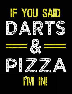 If You Said Darts & Pizza I'm In