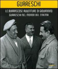 Le burrascose avventure di Giovannino Guareschi nel mondo del cinema. Catalogo della mostra (Bologna, 24 giugno-19 ottobre 2008)