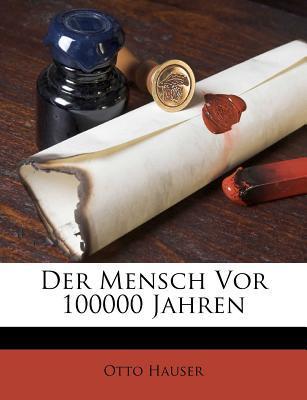 Der Mensch VOR 100000 Jahren