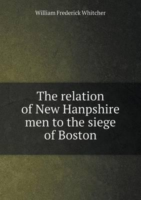 The Relation of New Hanpshire Men to the Siege of Boston