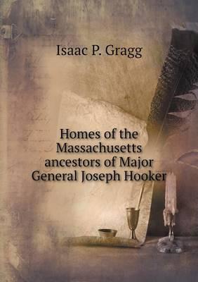 Homes of the Massachusetts Ancestors of Major General Joseph Hooker