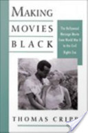 Making Movies Black : The Hollywood Message Movie from World War II to the Civil Rights Era