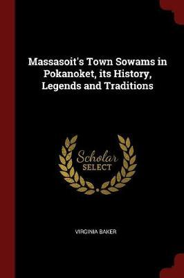 Massasoit's Town Sowams in Pokanoket, Its History, Legends and Traditions