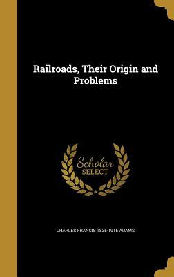 RAILROADS THEIR ORIGIN & PROBL