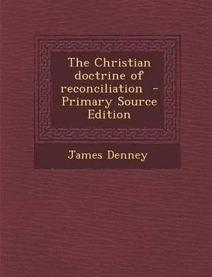 The Christian Doctrine of Reconciliation - Primary Source Edition