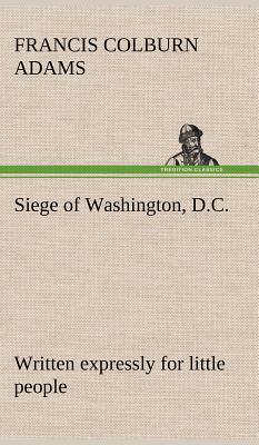 Siege of Washington, D.C., written expressly for little people