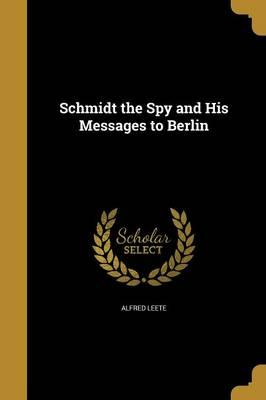 SCHMIDT THE SPY & HIS MESSAGES