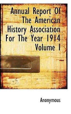 Annual Report of the American History Association for the Year 1914 Volume I