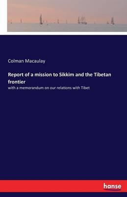 Report of a mission to Sikkim and the Tibetan frontier