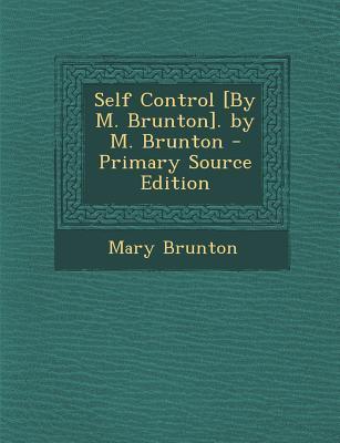 Self Control [By M. Brunton]. by M. Brunton - Primary Source Edition
