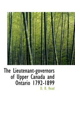 The Lieutenant-governors of Upper Canada and Ontario 1792-1899