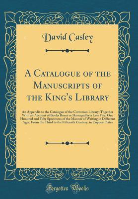 A Catalogue of the Manuscripts of the King's Library