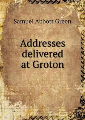 Addresses Delivered at Groton