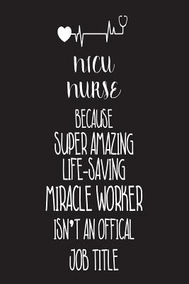 NICU Nurse Because Super Amazing Life-Saving Miracle Worker Isn't An Official Job Title