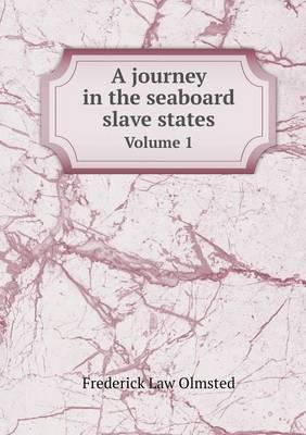 A Journey in the Seaboard Slave States Volume 1