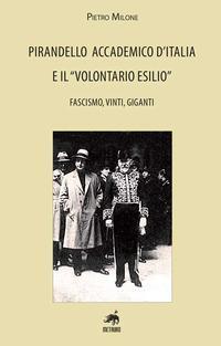 Pirandello accademico d'Italia e il «volontario esilio». Fascismo, vinti, giganti