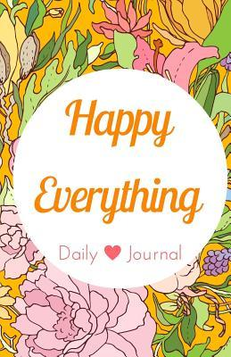 Happy Everything Daily Journal and Notebook