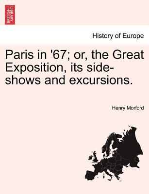 Paris in '67; or, the Great Exposition, its side-shows and excursions