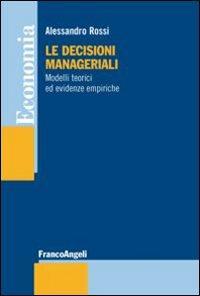 Le decisioni manageriali. Modelli teorici ed evidenze empiriche